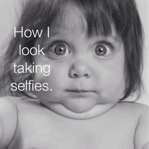 How i look taking selfies.