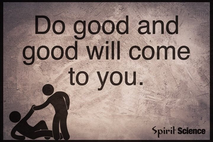 Do good and good will come to you. - Myspace Photo