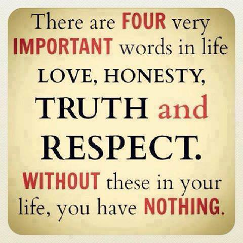 There are four very important words in life. Real Love, honesty, truth and respect. - Myspace Photo