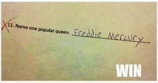 Name one popular queen: Freddie Mercury