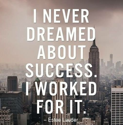 i never dreamed about success. i worked for it - Estee Launder