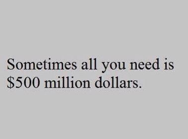 Sometimes all you need is 500 million dollars - Myspace Photo