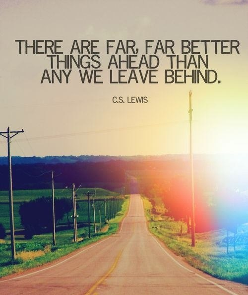 there are far far better things ahead than any we leave behind - Myspace Photo