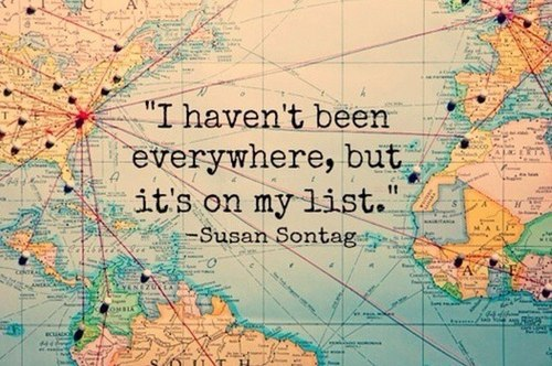I haven't been everywhere but it is on my list. Susan Sontag