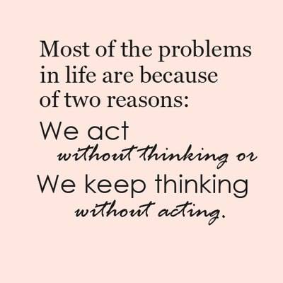 Most of the problems in life are because of two reasons