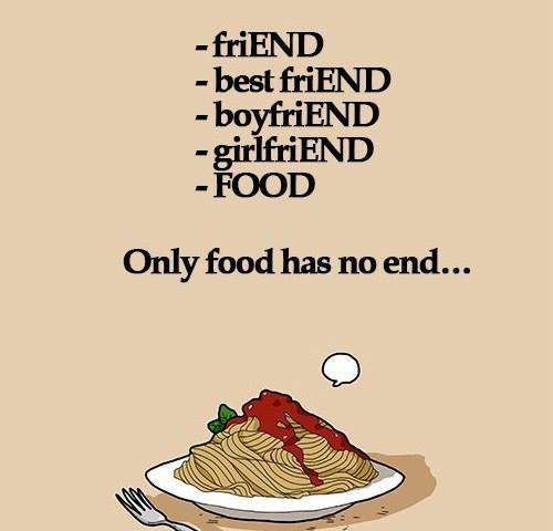 Only food has no end