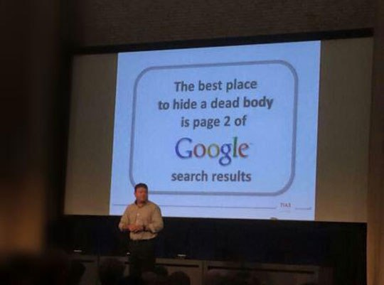 Image may contain: The best place to hide a dead body is page 2 of Google search results - Myspace Photo