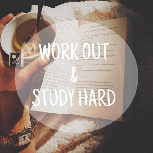 Work out and study hard