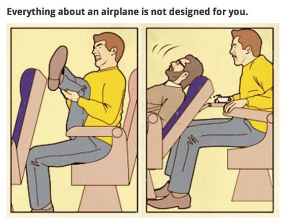 Everything about an airplane is not designed for you.