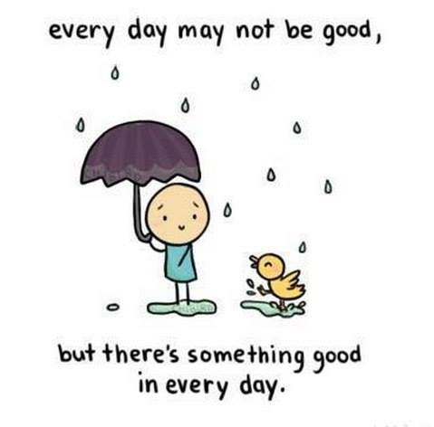 Every day may not be good...but there's something good in every day
