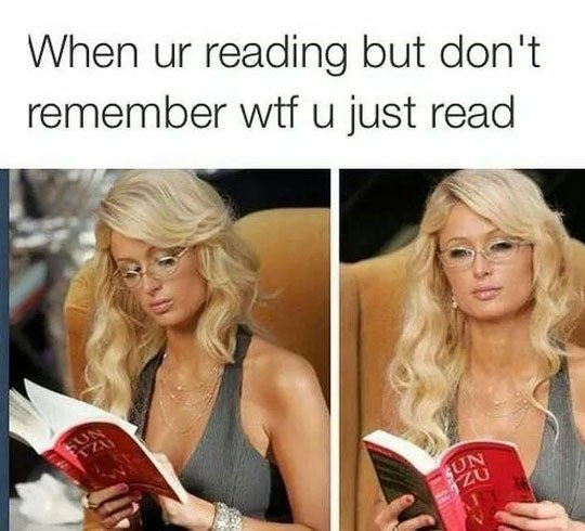 When ur reading but don't remember wtf u just read