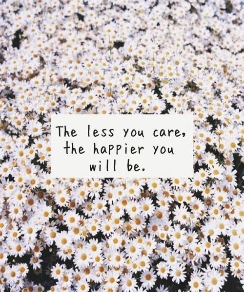 The less you care, the happier you will be