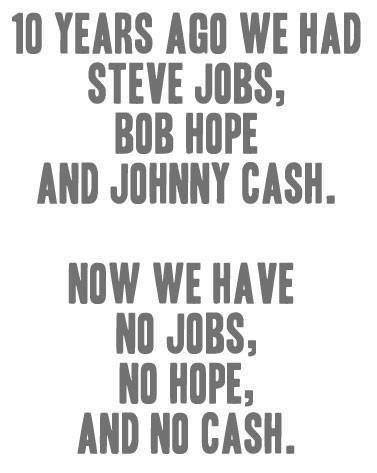 Image may contain: 10 years ago we had Steve Jobs, Bob Hope and Johnny Cash. - Myspace Photo