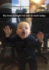 My boss brought his son to work today