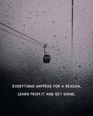 Everything happens for a reason. Learn from it and get going.